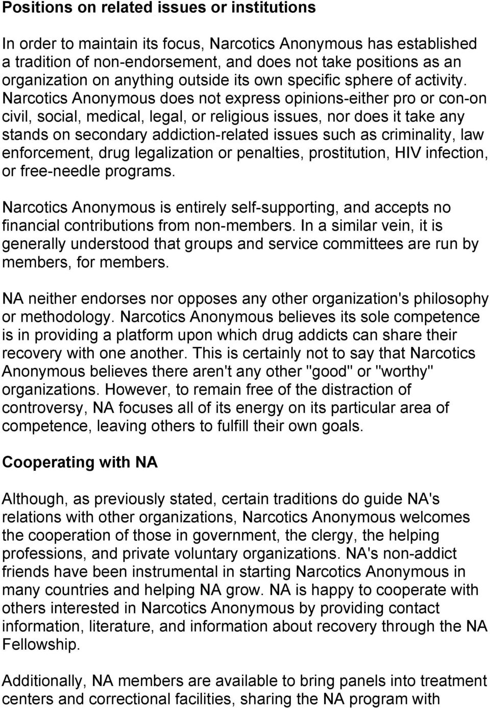Narcotics Anonymous does not express opinions-either pro or con-on civil, social, medical, legal, or religious issues, nor does it take any stands on secondary addiction-related issues such as