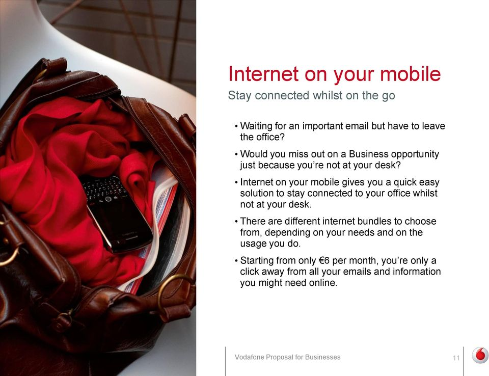 Internet on your mobile gives you a quick easy solution to stay connected to your office whilst not at your desk.