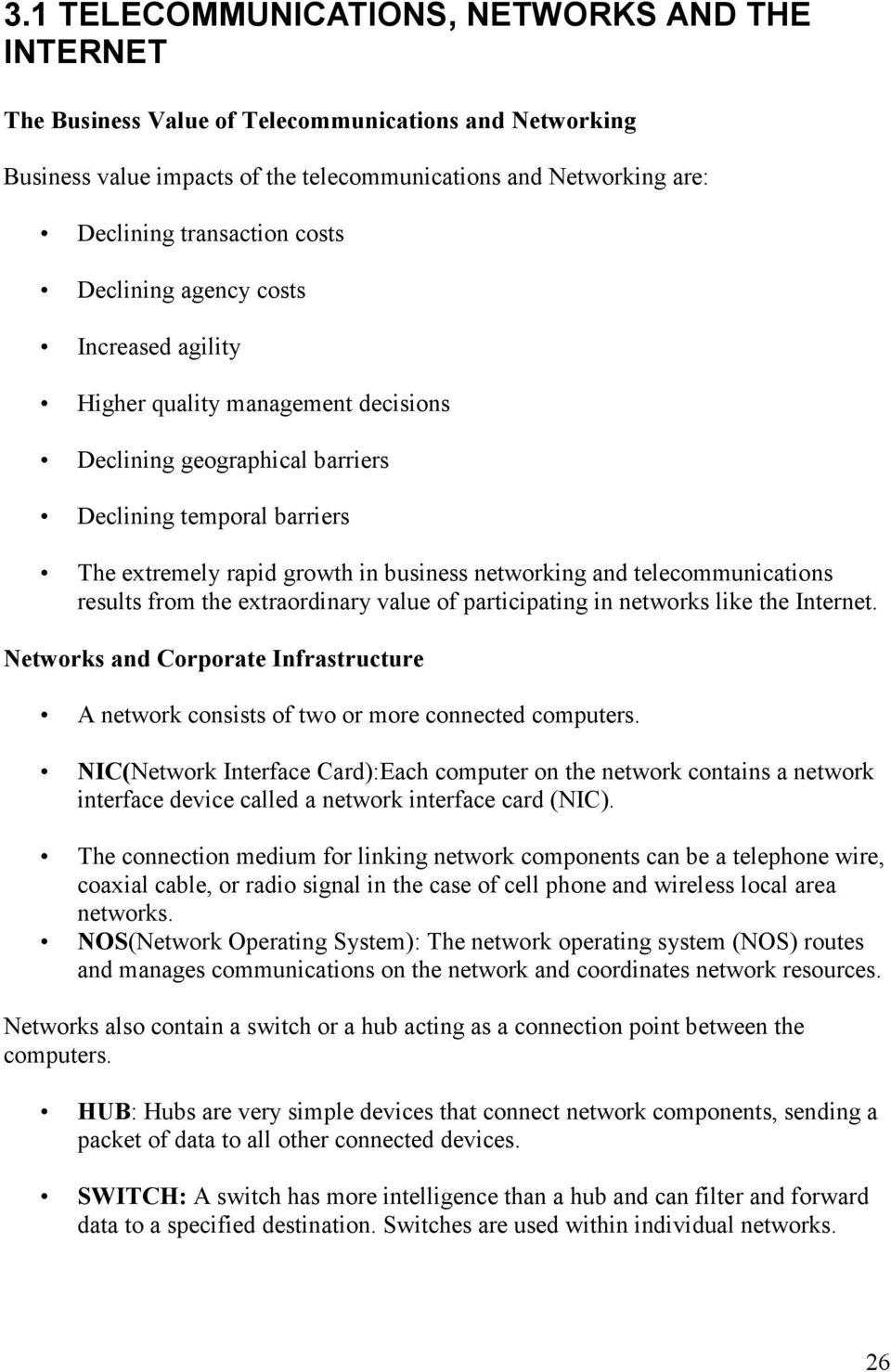 telecommunications results from the extraordinary value of participating in networks like the Internet. Networks and Corporate Infrastructure A network consists of two or more connected computers.