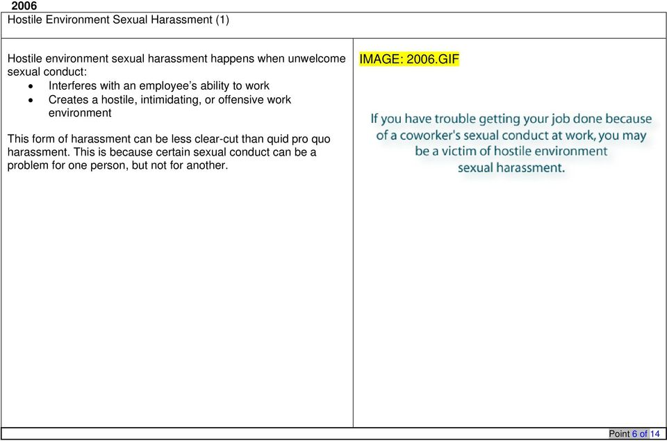 work environment IMAGE: 2006.GIF This form of harassment can be less clear-cut than quid pro quo harassment.