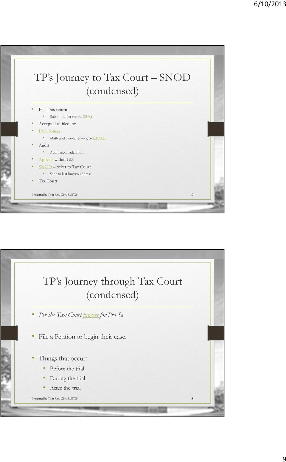 Tax Court Presented by Tom Rex, CPA, USTCP 17 TP s Journey through Tax Court (condensed) Per the Tax Court process for Pro Se File