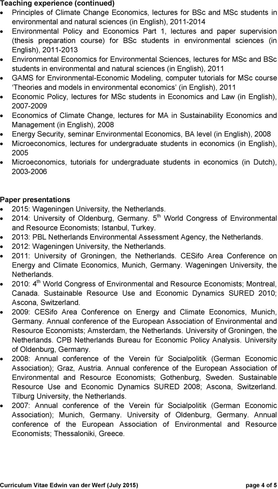 lectures for MSc and BSc students in environmental and natural sciences (in English), 2011 GAMS for Environmental-Economic Modeling, computer tutorials for MSc course Theories and models in