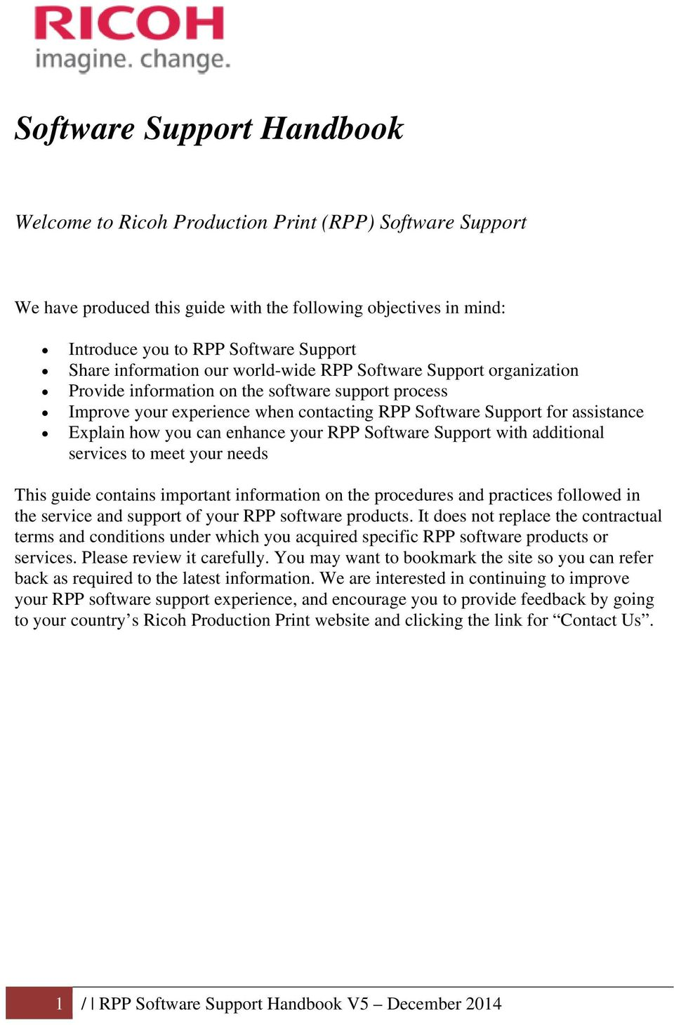 how you can enhance your RPP Software Support with additional services to meet your needs This guide contains important information on the procedures and practices followed in the service and support