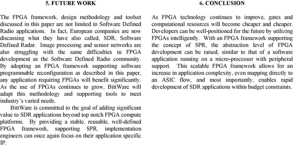 Image processing and sensor networks are also struggling with the same difficulties in FPGA development as the Software Defined Radio community.