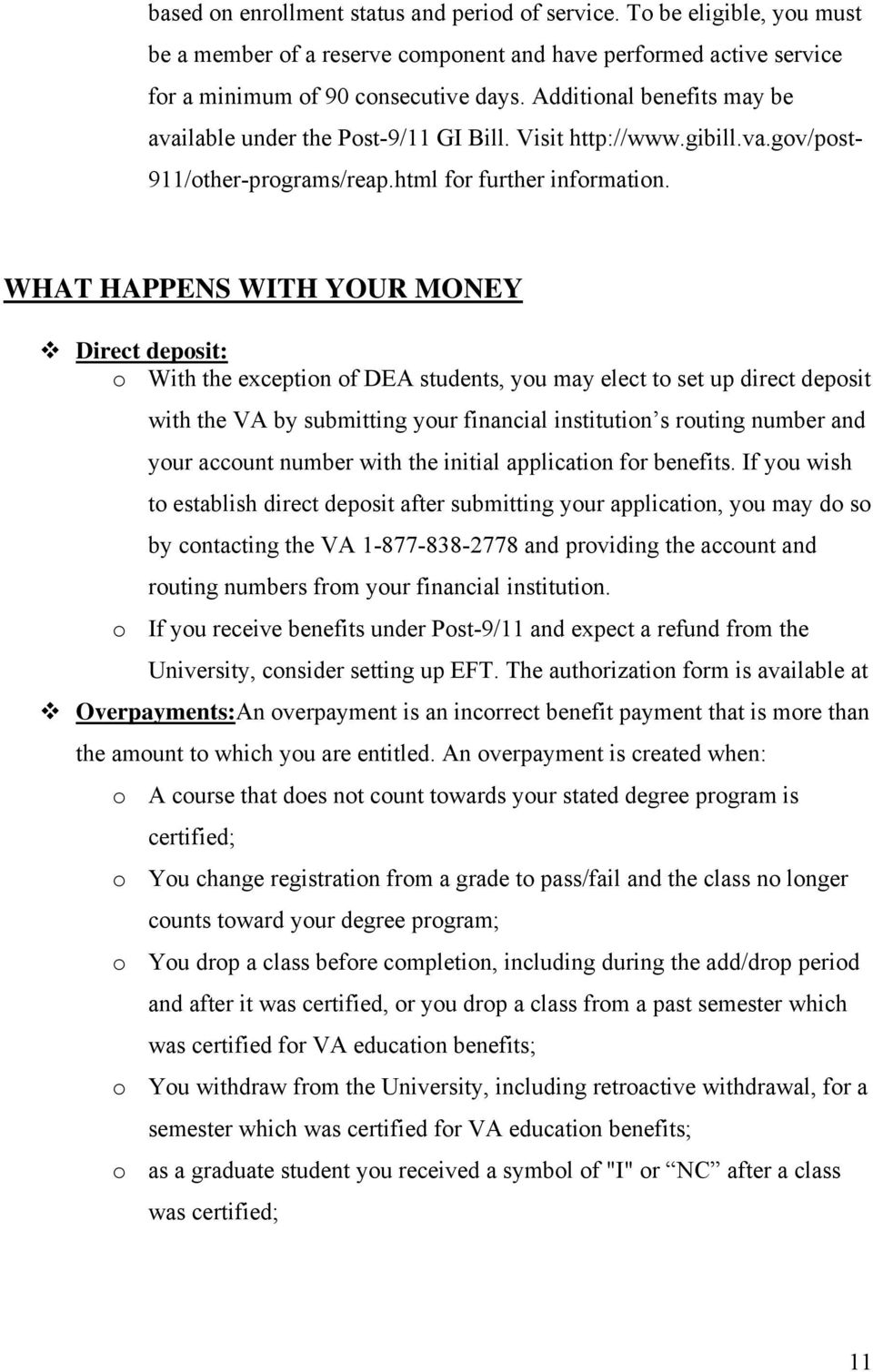 WHAT HAPPENS WITH YOUR MONEY Direct deposit: o With the exception of DEA students, you may elect to set up direct deposit with the VA by submitting your financial institution s routing number and