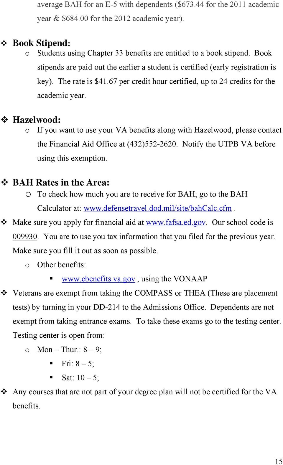 Hazelwood: o If you want to use your VA benefits along with Hazelwood, please contact the Financial Aid Office at (432)552-2620. Notify the UTPB VA before using this exemption.