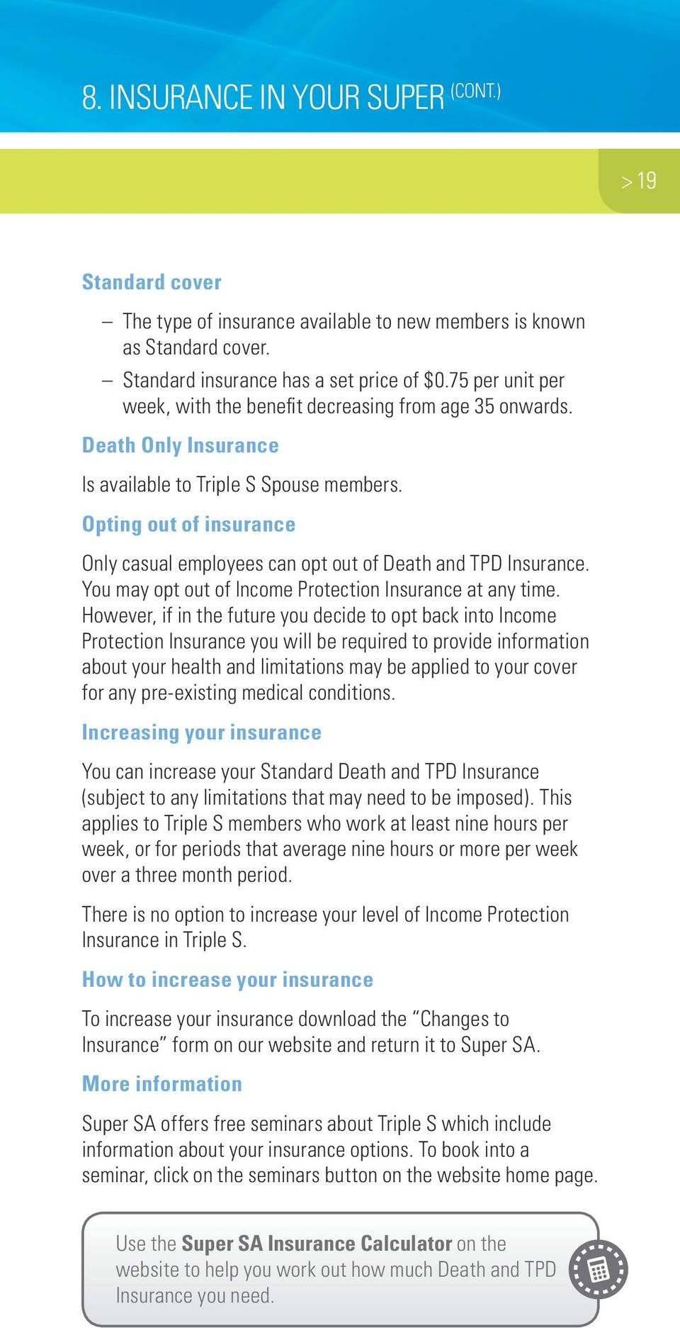 Opting out of insurance Only casual employees can opt out of Death and TPD Insurance. You may opt out of Income Protection Insurance at any time.