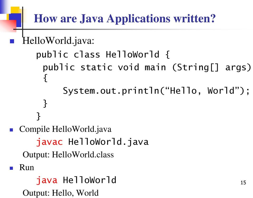 args) { } Compile HelloWorld.java Run System.out.