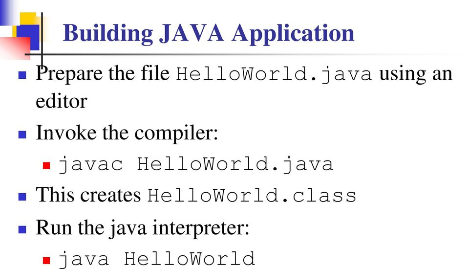 java using an editor Invoke the compiler: javac