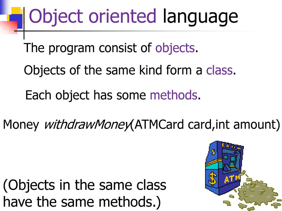 Each object has some methods.