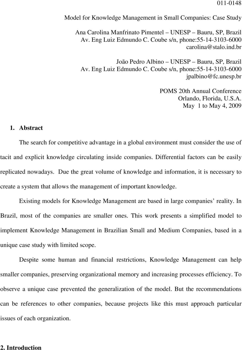 Abstract The search for competitive advantage in a global environment must consider the use of tacit and explicit knowledge circulating inside companies.