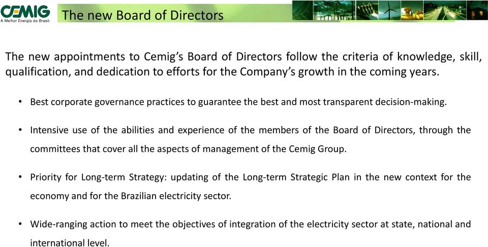 Intensive use of the abilities and experience of the members of the Board of Directors, through the committees that cover all the aspects of management of the Cemig Group.
