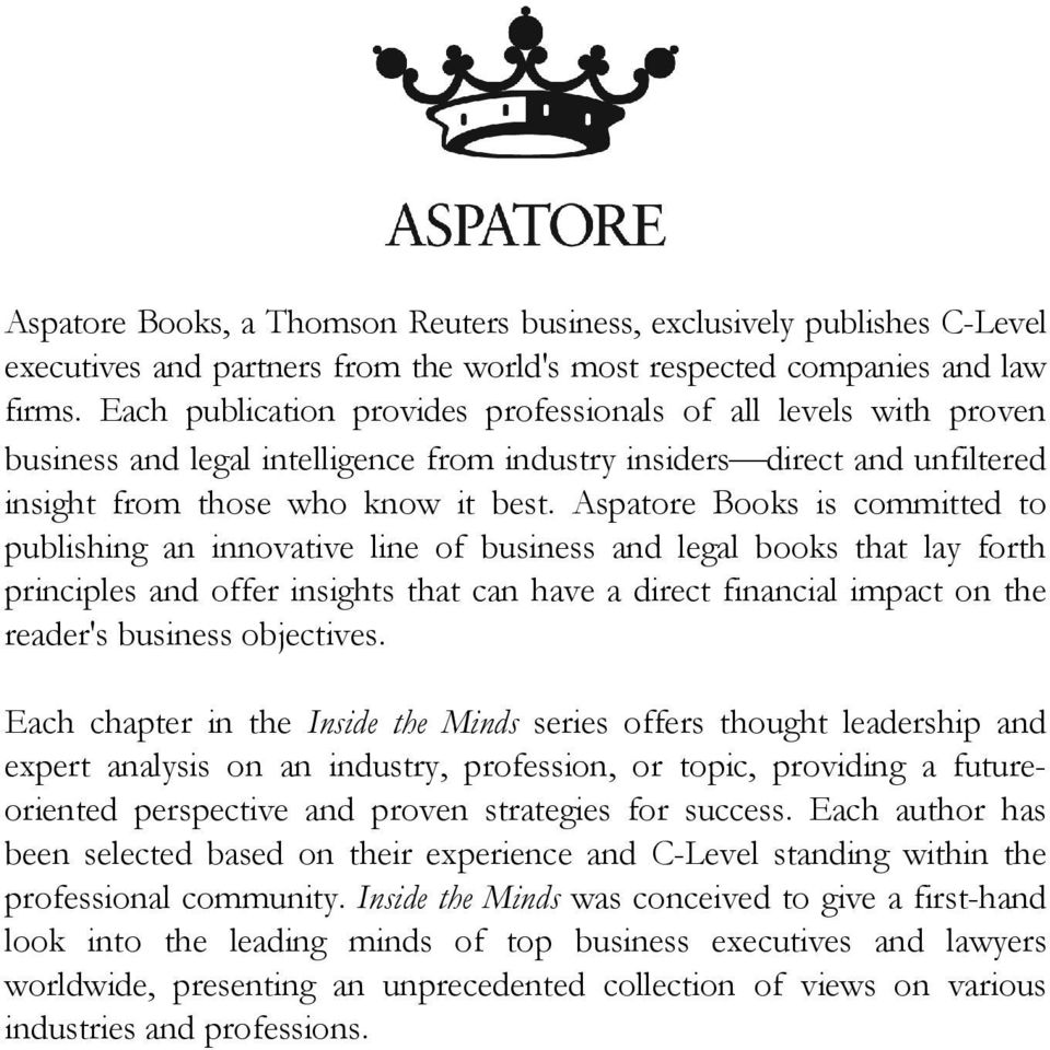Aspatore Books is committed to publishing an innovative line of business and legal books that lay forth principles and offer insights that can have a direct financial impact on the reader's business