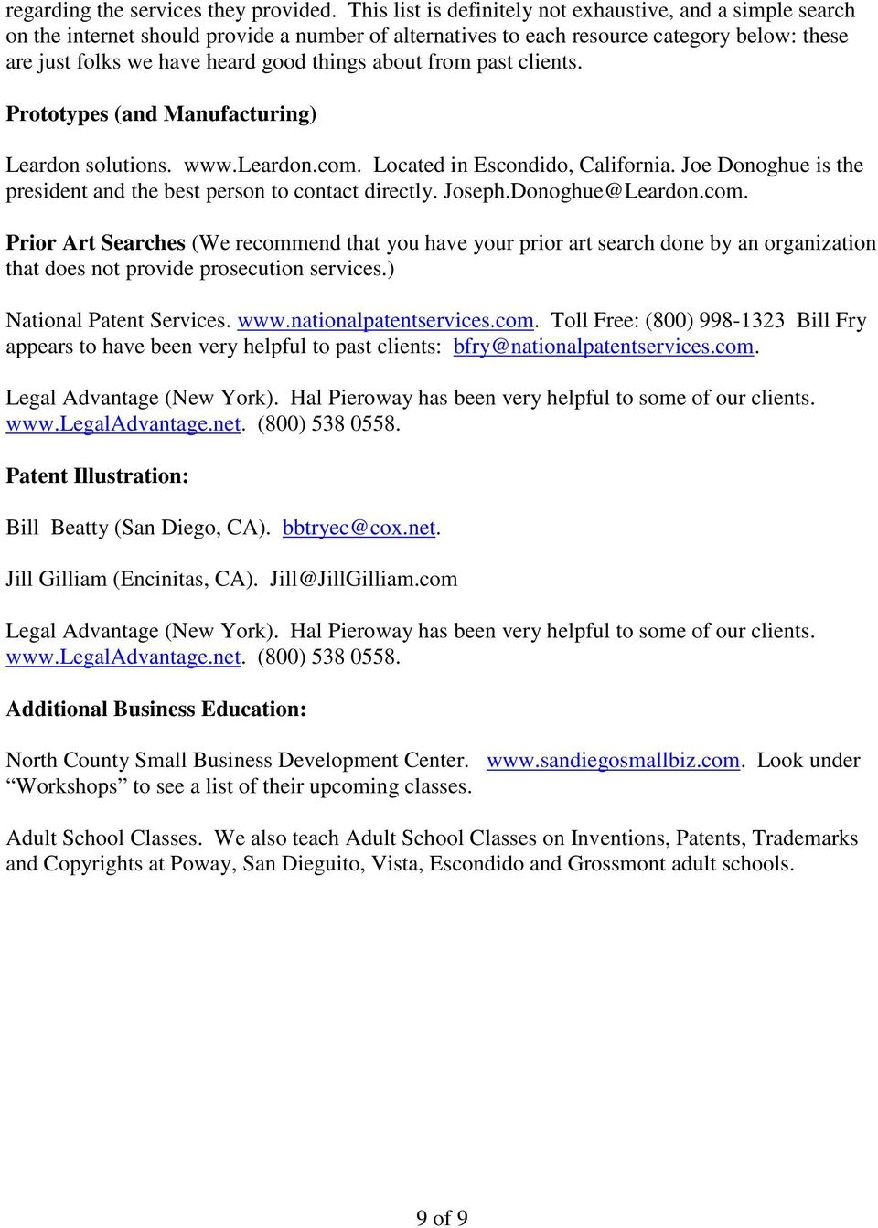 about from past clients. Prototypes (and Manufacturing) Leardon solutions. www.leardon.com. Located in Escondido, California. Joe Donoghue is the president and the best person to contact directly.