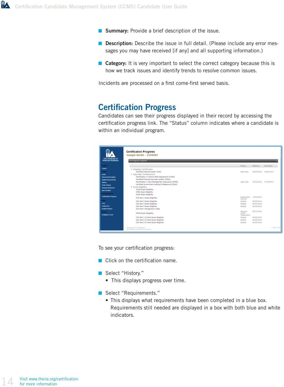 Incidents are processed on a first come-first served basis. Certification Progress Candidates can see their progress displayed in their record by accessing the certification progress link.