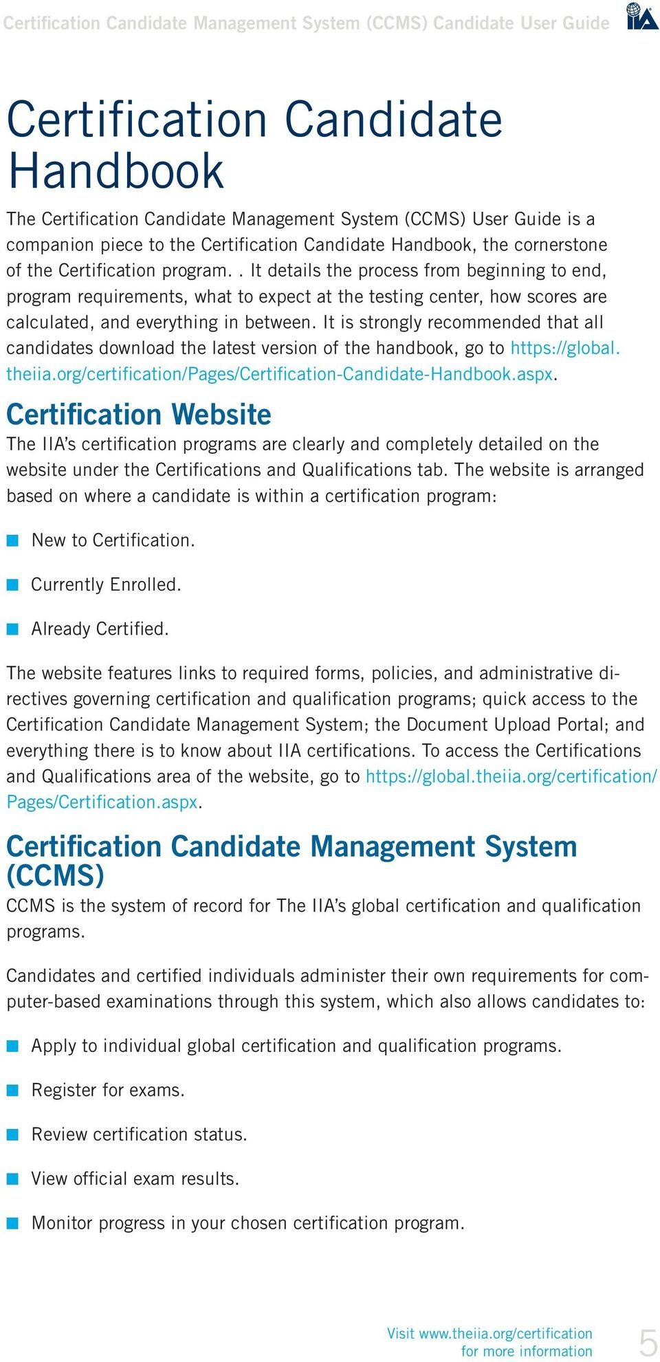 It is strongly recommended that all candidates download the latest version of the handbook, go to https://global. theiia.org/certification/pages/certification-candidate-handbook.aspx.