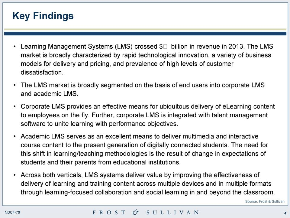 The LMS market is broadly segmented on the basis of end users into corporate LMS and academic LMS.