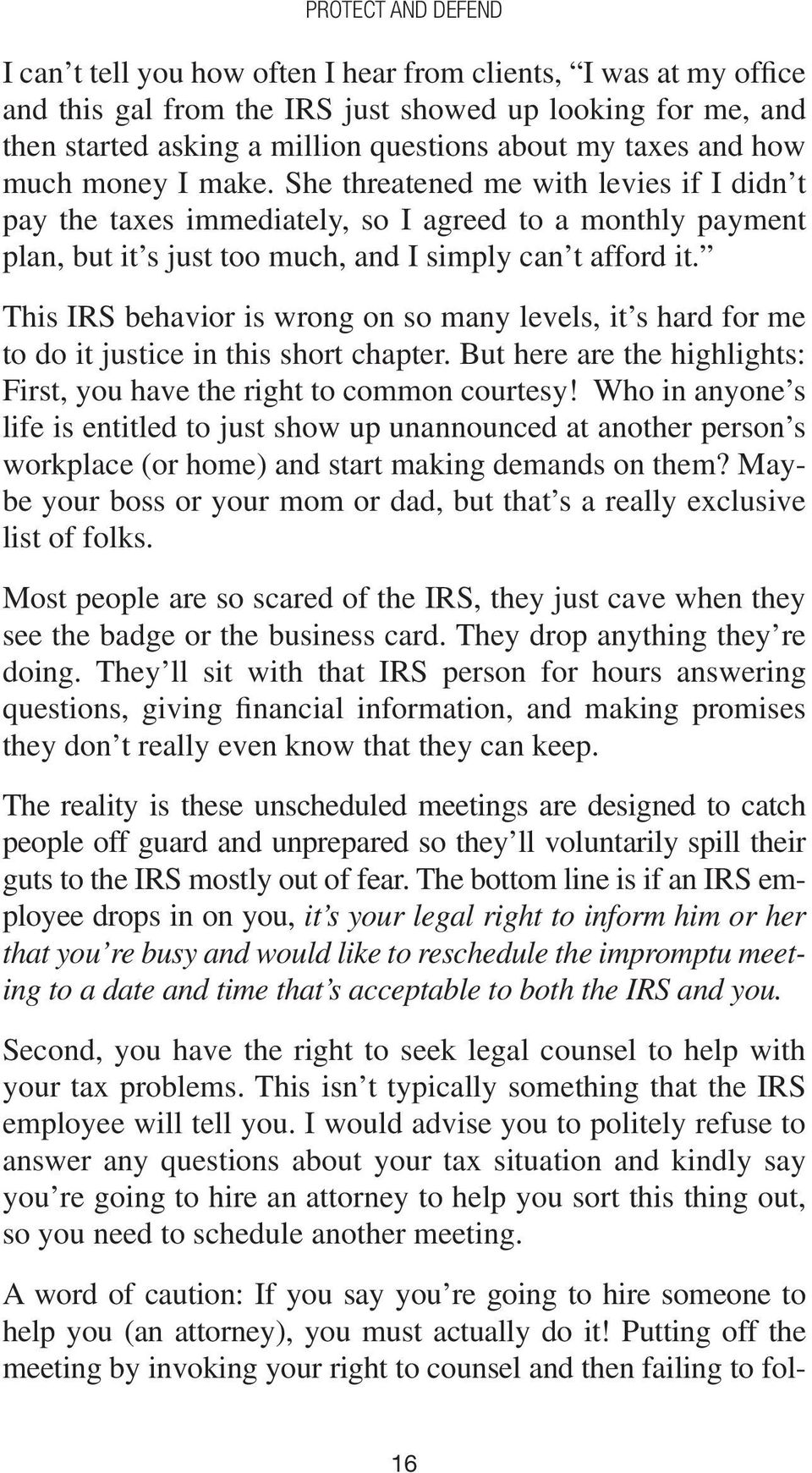 This IRS behavior is wrong on so many levels, it s hard for me to do it justice in this short chapter. But here are the highlights: First, you have the right to common courtesy!