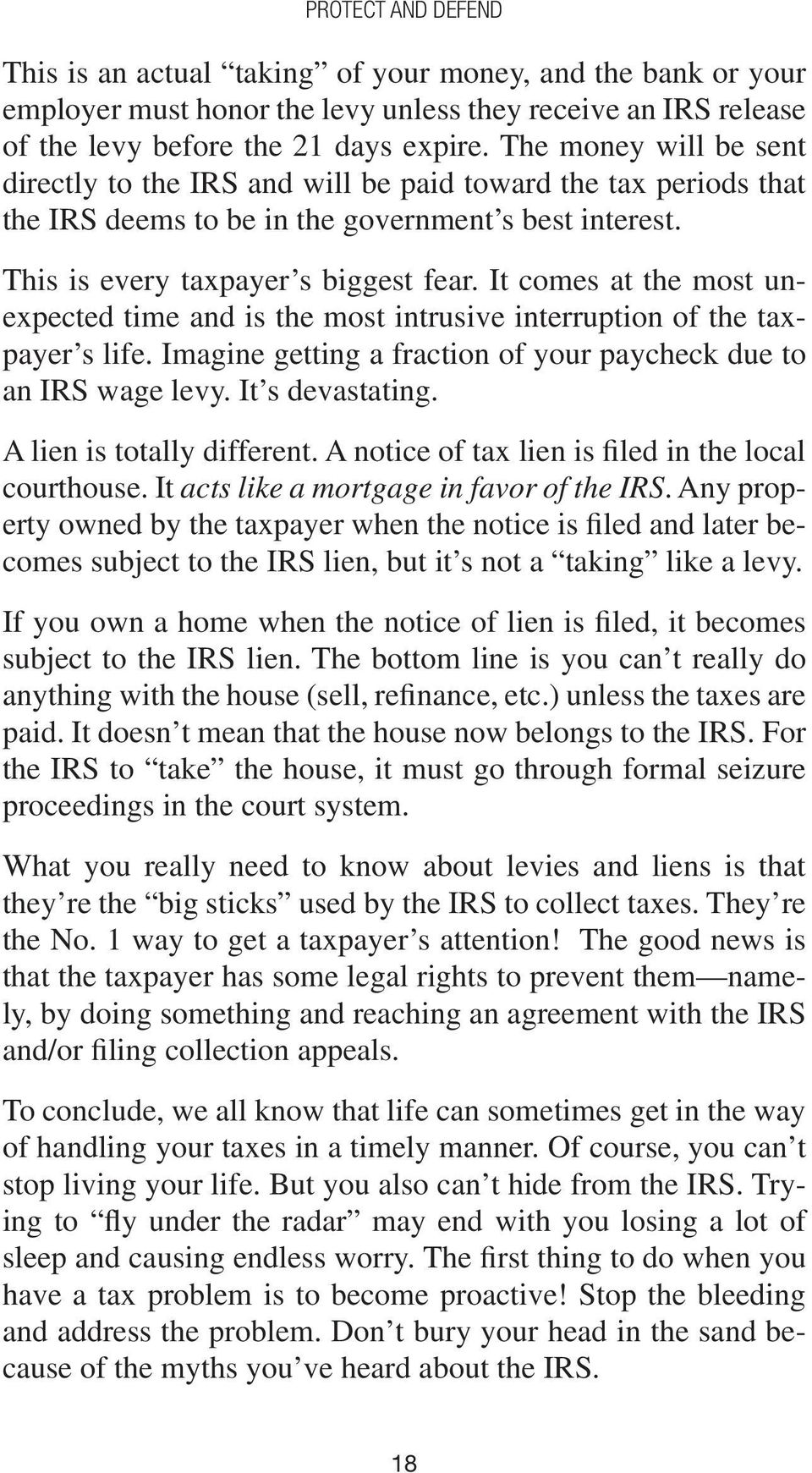 It comes at the most unexpected time and is the most intrusive interruption of the taxpayer s life. Imagine getting a fraction of your paycheck due to an IRS wage levy. It s devastating.