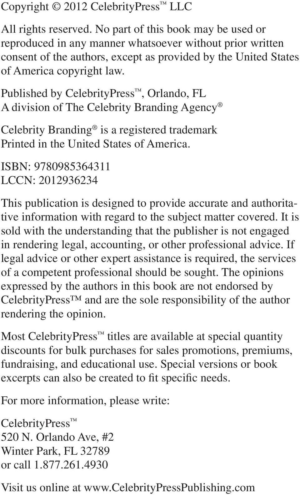 Published by CelebrityPress, Orlando, FL A division of The Celebrity Branding Agency Celebrity Branding is a registered trademark Printed in the United States of America.