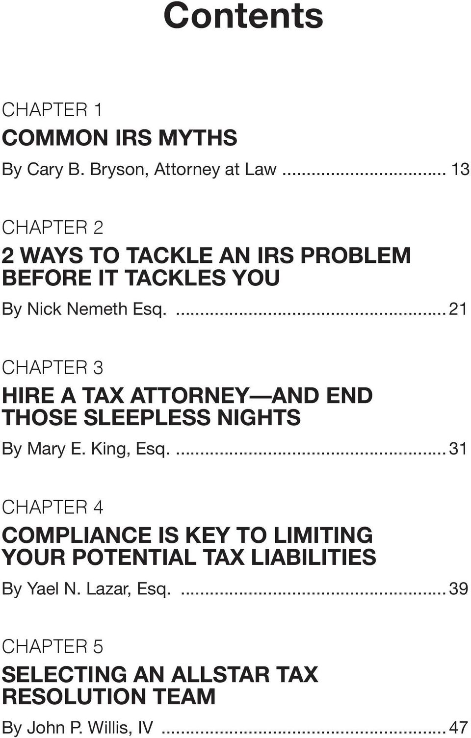 ... 21 Chapter 3 hire a tax attorney and end those SleePleSS nights By Mary E. King, Esq.