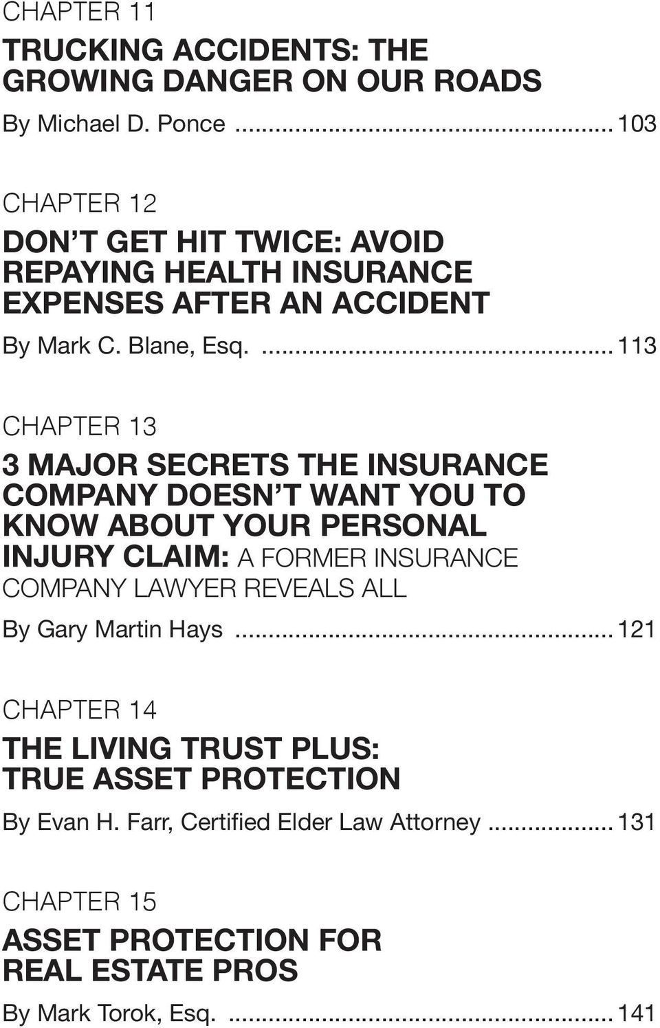 ... 113 Chapter 13 3 major SeCRetS the InSuRanCe ComPany doesn t Want you to know about your PeRSonal InjuRy ClaIm: A Former InsurAnce company