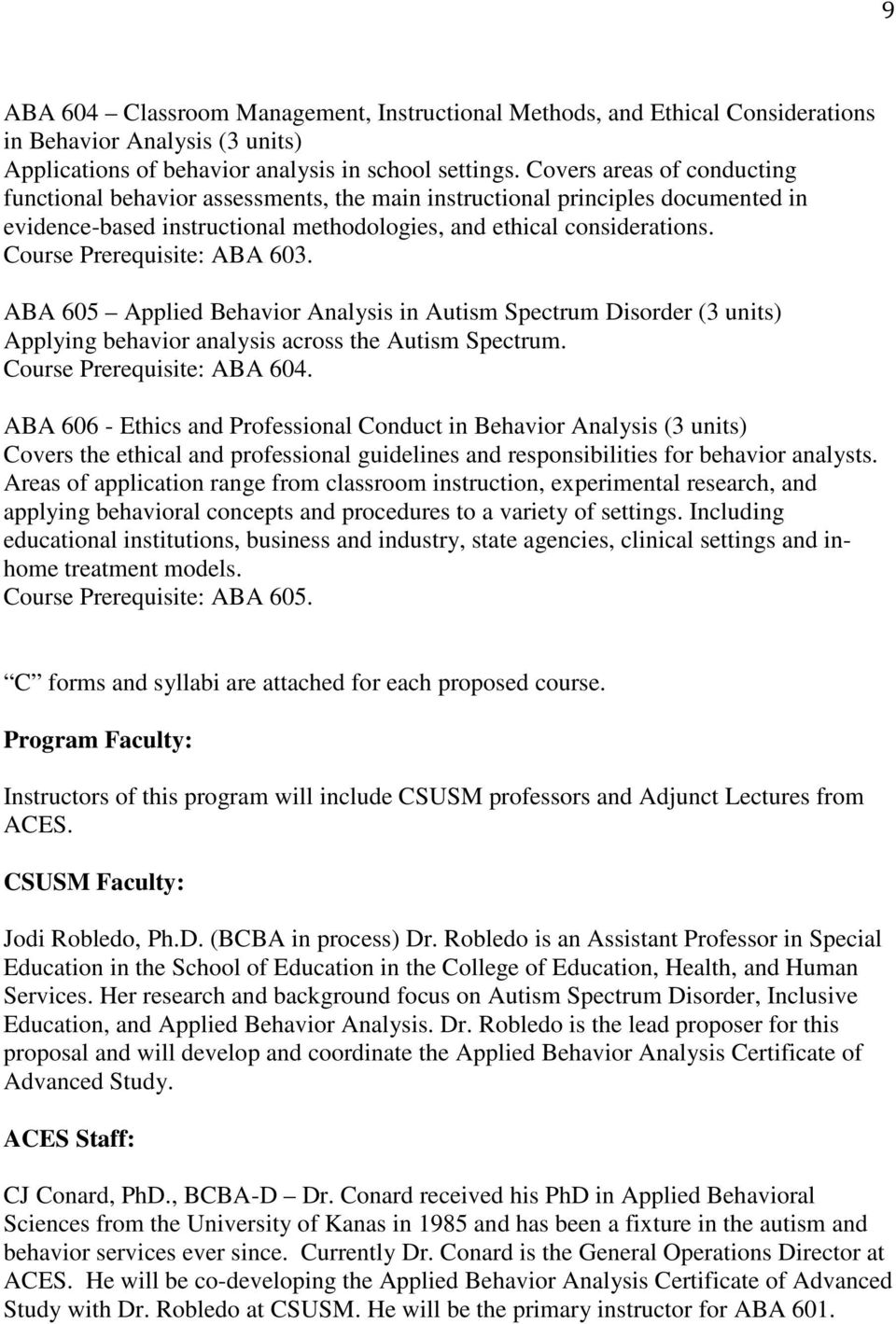 Course Prerequisite: ABA 603. ABA 605 Applied Behavior Analysis in Autism Spectrum Disorder (3 units) Applying behavior analysis across the Autism Spectrum. Course Prerequisite: ABA 604.