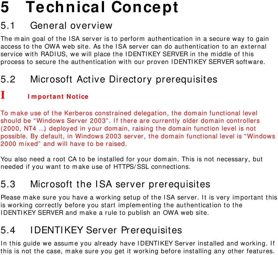 SERVER software. 5.2 Microsoft Active Directory prerequisites I Important Notice To make use of the Kerberos constrained delegation, the domain functional level should be Windows Server 2003.