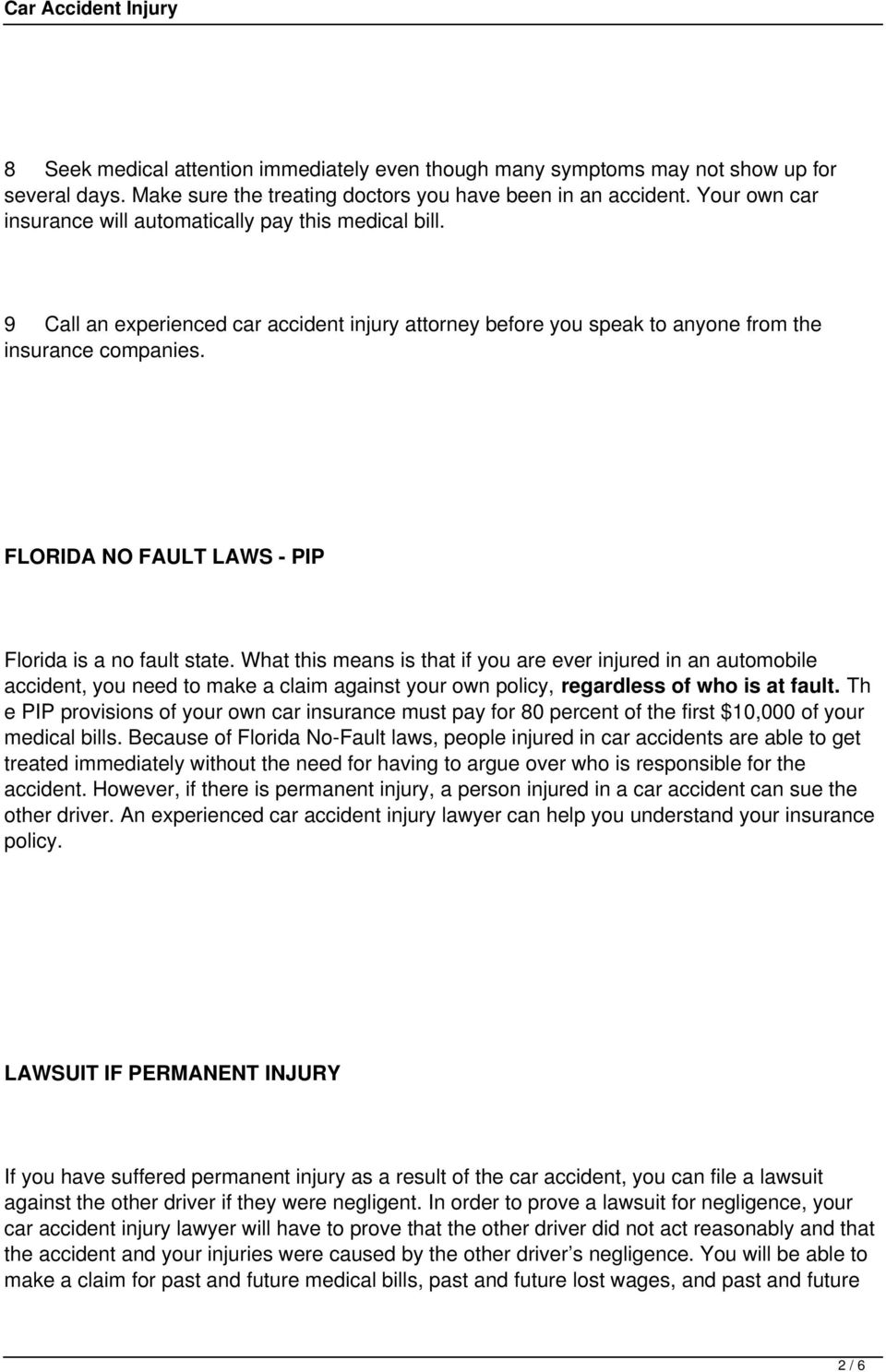 FLORIDA NO FAULT LAWS - PIP Florida is a no fault state.