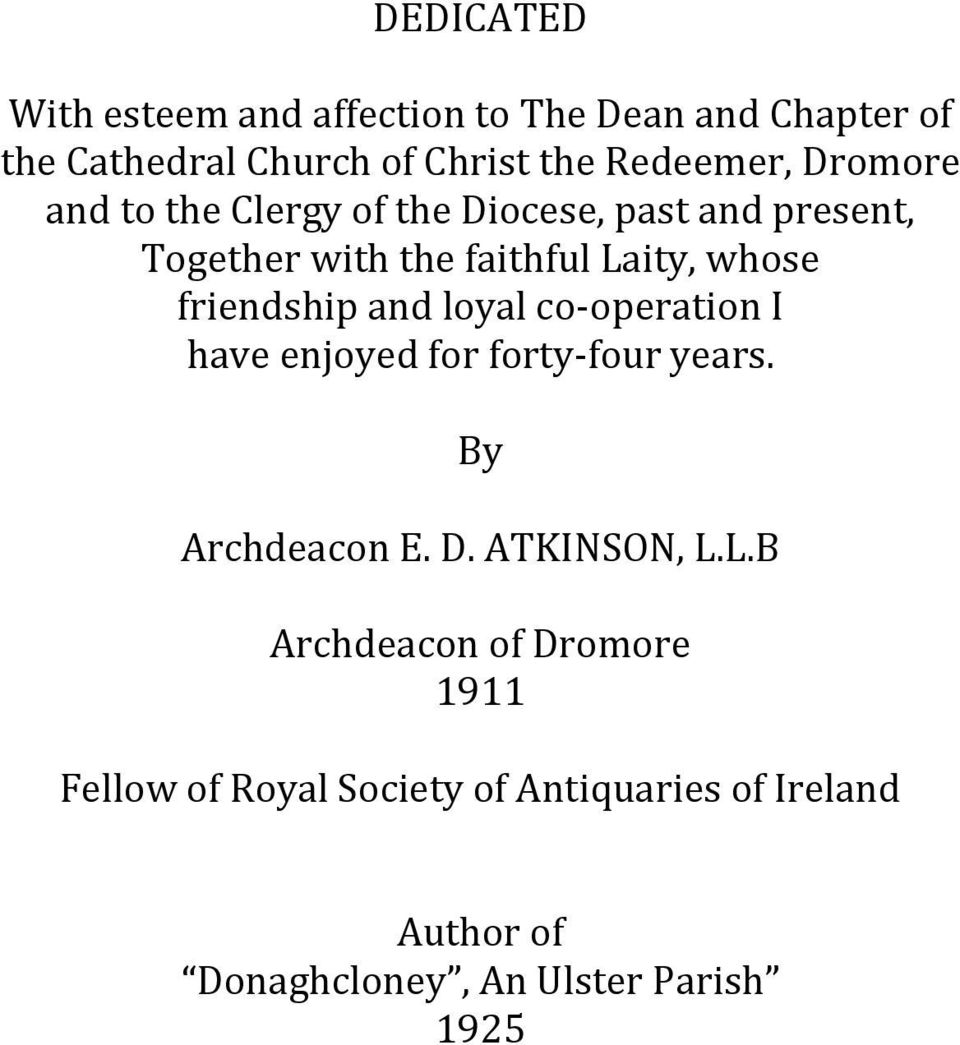 friendship and loyal co-operation I have enjoyed for forty-four years. By Archdeacon E. D. ATKINSON, L.