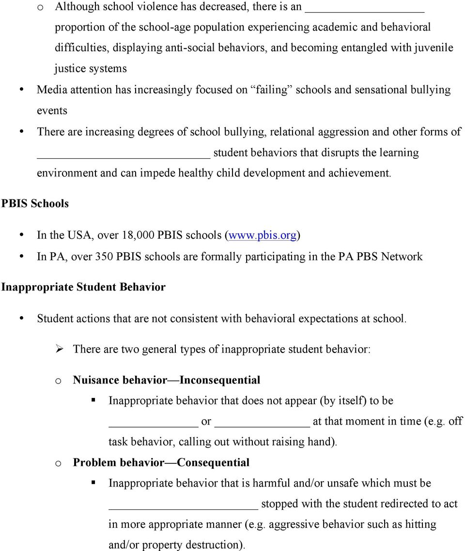 aggression and other forms of student behaviors that disrupts the learning environment and can impede healthy child development and achievement. PBIS Schools In the USA, over 18,000 PBIS schools (www.