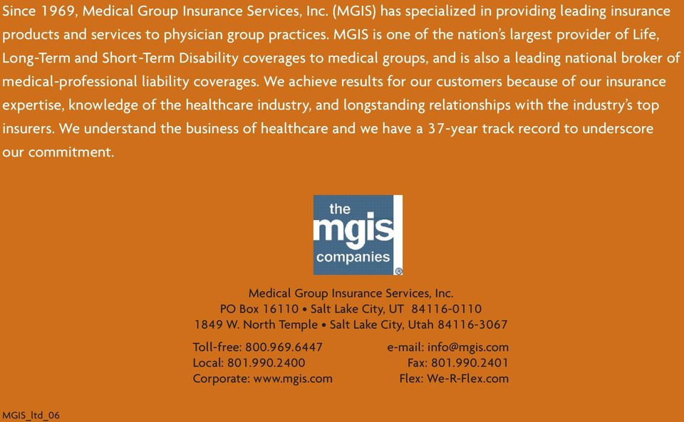 coverages. We achieve results for our customers because of our insurance expertise, knowledge of the healthcare industry, and longstanding relationships with the industry s top insurers.