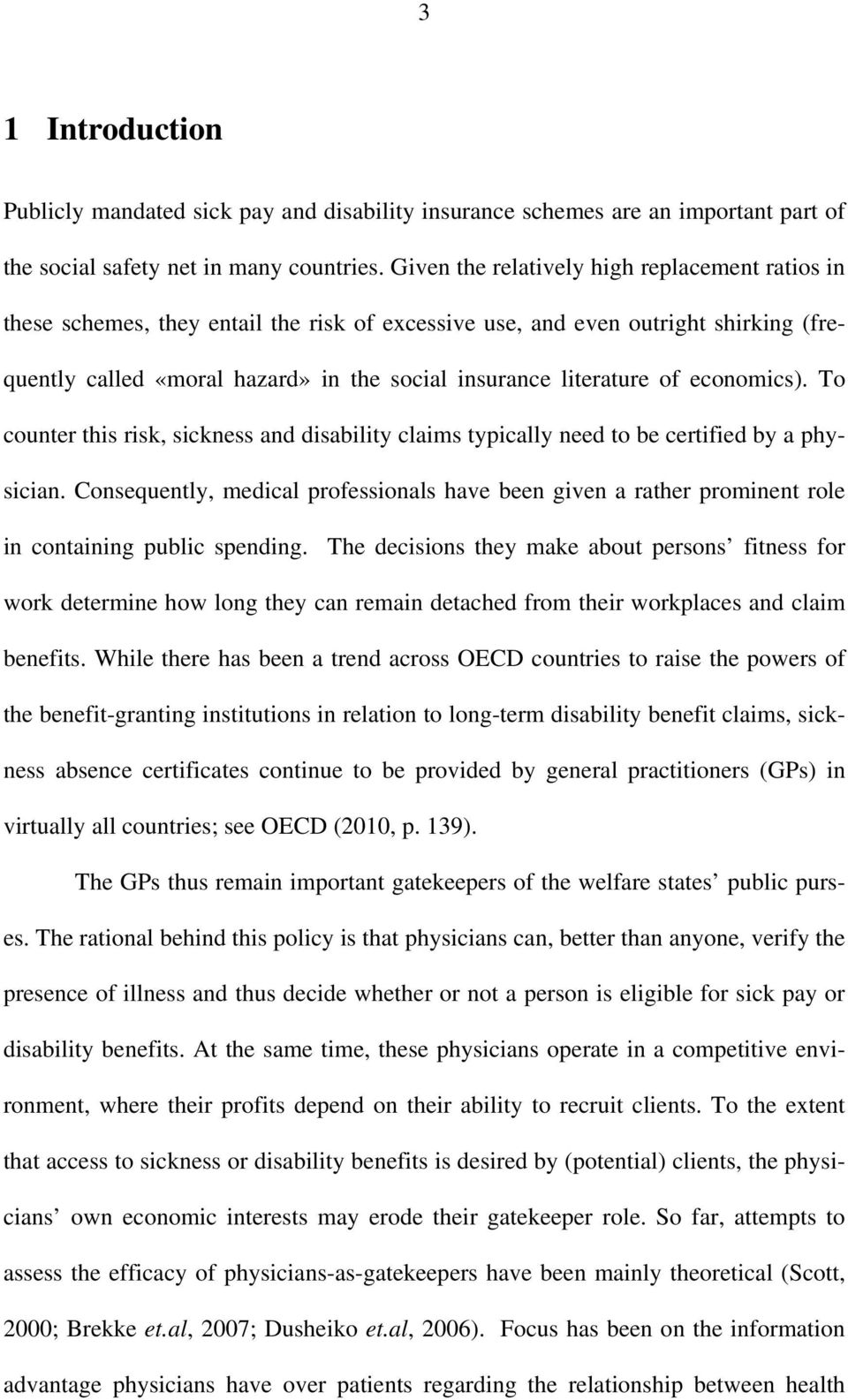 of economics). To counter this risk, sickness and disability claims typically need to be certified by a physician.