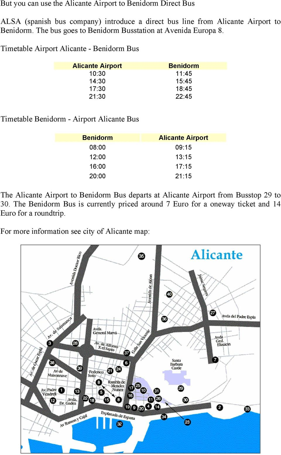 Timetable Airport Alicante - Benidorm Bus Alicante Airport Benidorm 10:30 11:45 14:30 15:45 17:30 18:45 21:30 22:45 Timetable Benidorm - Airport Alicante Bus Benidorm