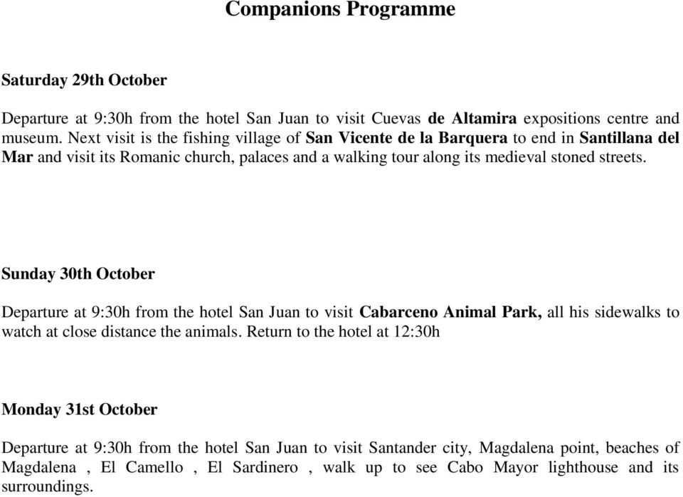 streets. Sunday 30th October Departure at 9:30h from the hotel San Juan to visit Cabarceno Animal Park, all his sidewalks to watch at close distance the animals.
