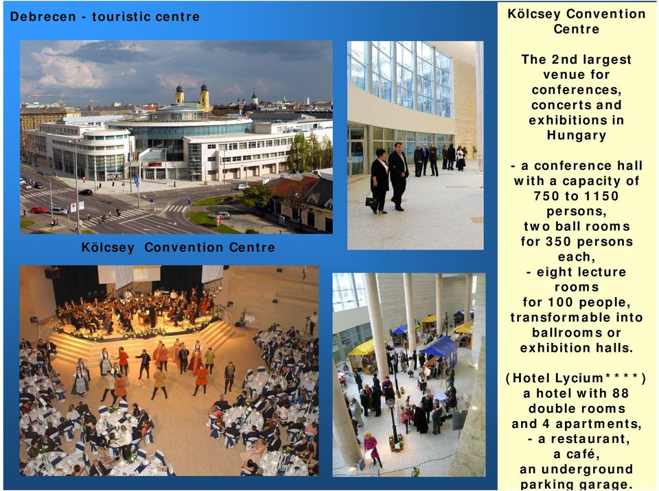ball rooms for 350 persons each, - eight lecture rooms for 100 people, transformable into ballrooms or exhibition