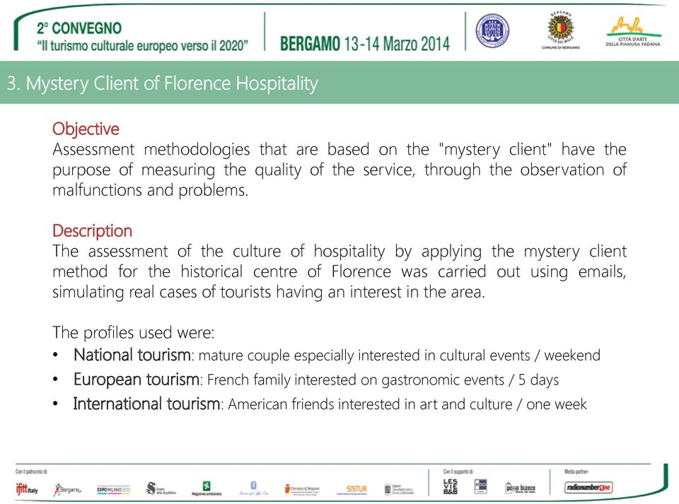 Description The assessment of the culture of hospitality by applying the mystery client method for the historical centre of Florence was carried out using emails, simulating real