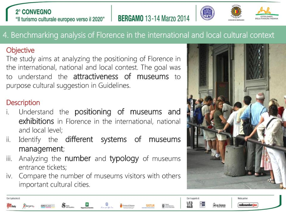 Understand the positioning of museums and exhibitions in Florence in the international, national and local level; ii.