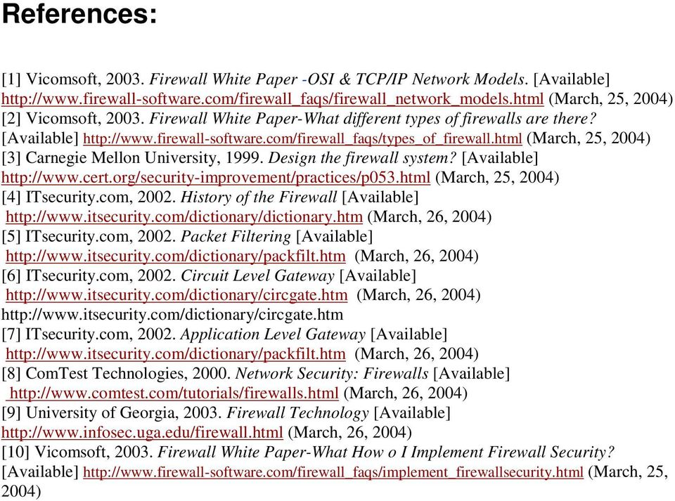 html (March, 25, 2004) [3] Carnegie Mellon University, 1999. Design the firewall system? [Available] http://www.cert.org/security-improvement/practices/p053.html (March, 25, 2004) [4] ITsecurity.