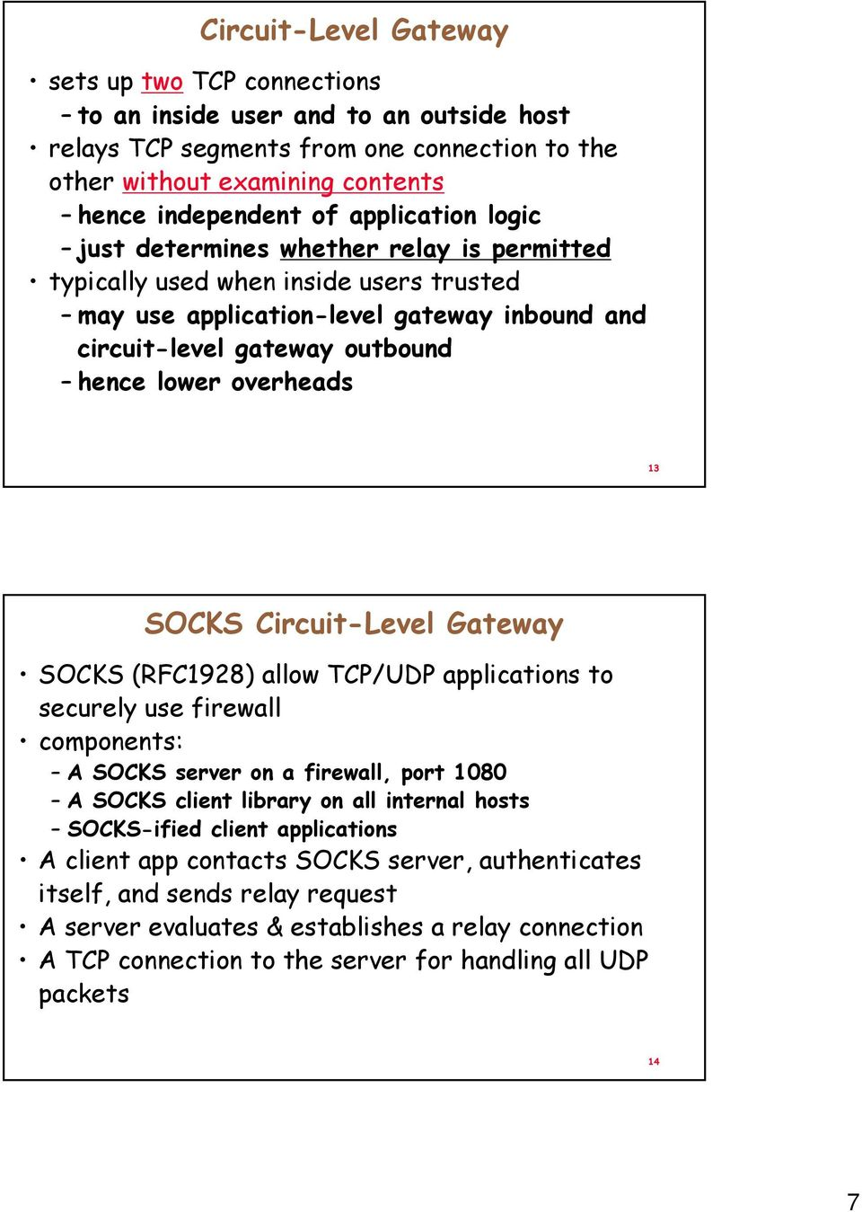 overheads 13 SOCKS Circuit-Level Gateway SOCKS (RFC1928) allow TCP/UDP applications to securely use firewall components: A SOCKS server on a firewall, port 1080 A SOCKS client library on all internal