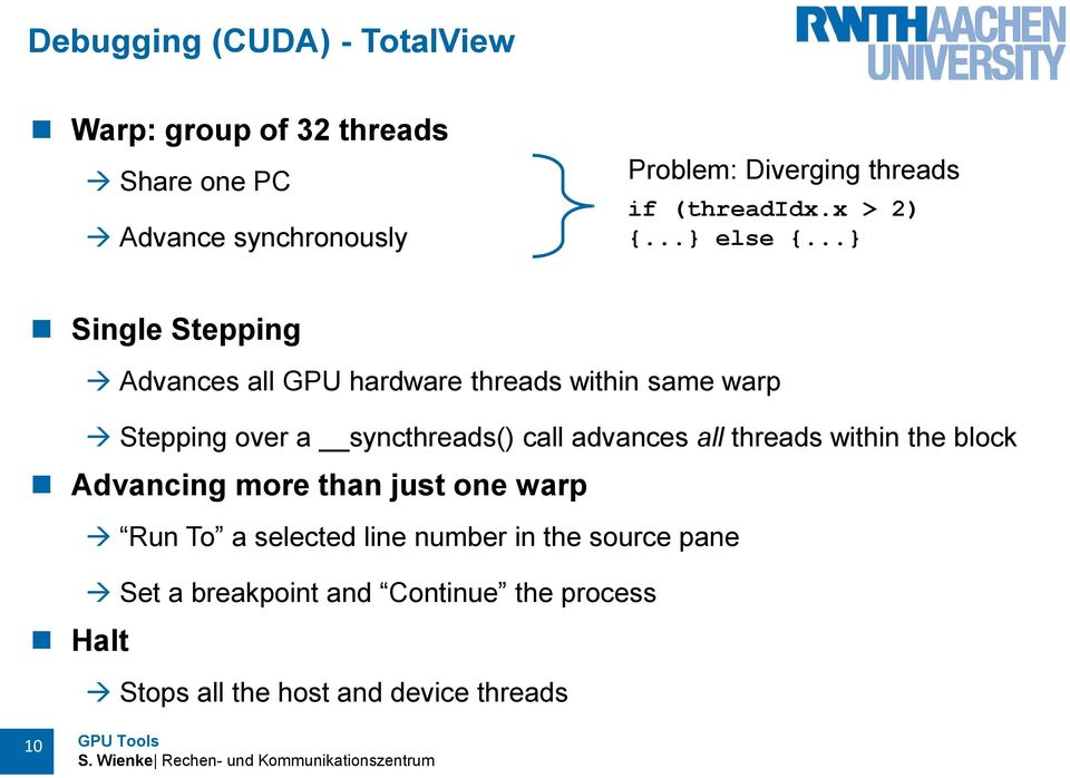 ..} Single Stepping Advances all GPU hardware threads within same warp Stepping over a syncthreads() call advances