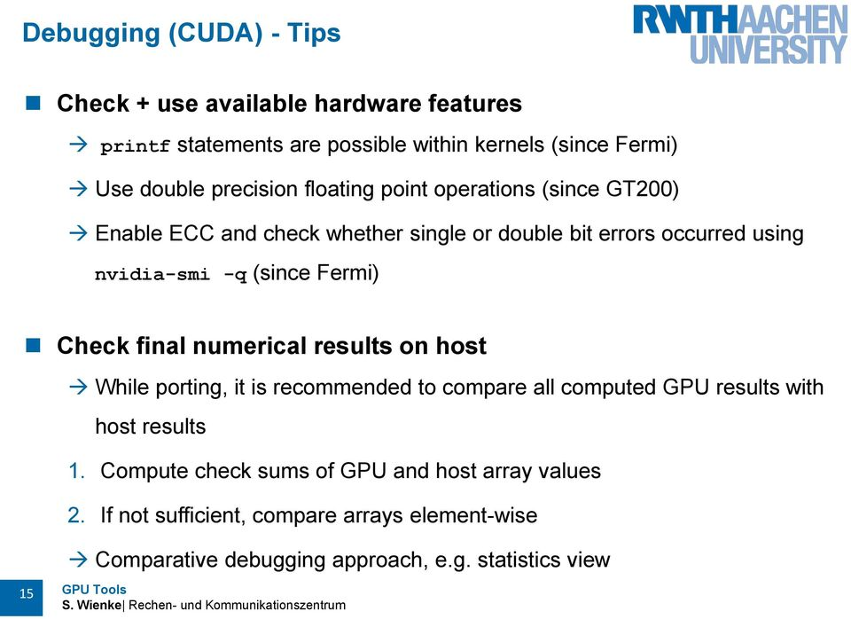 (since Fermi) Check final numerical results on host While porting, it is recommended to compare all computed GPU results with host results 1.