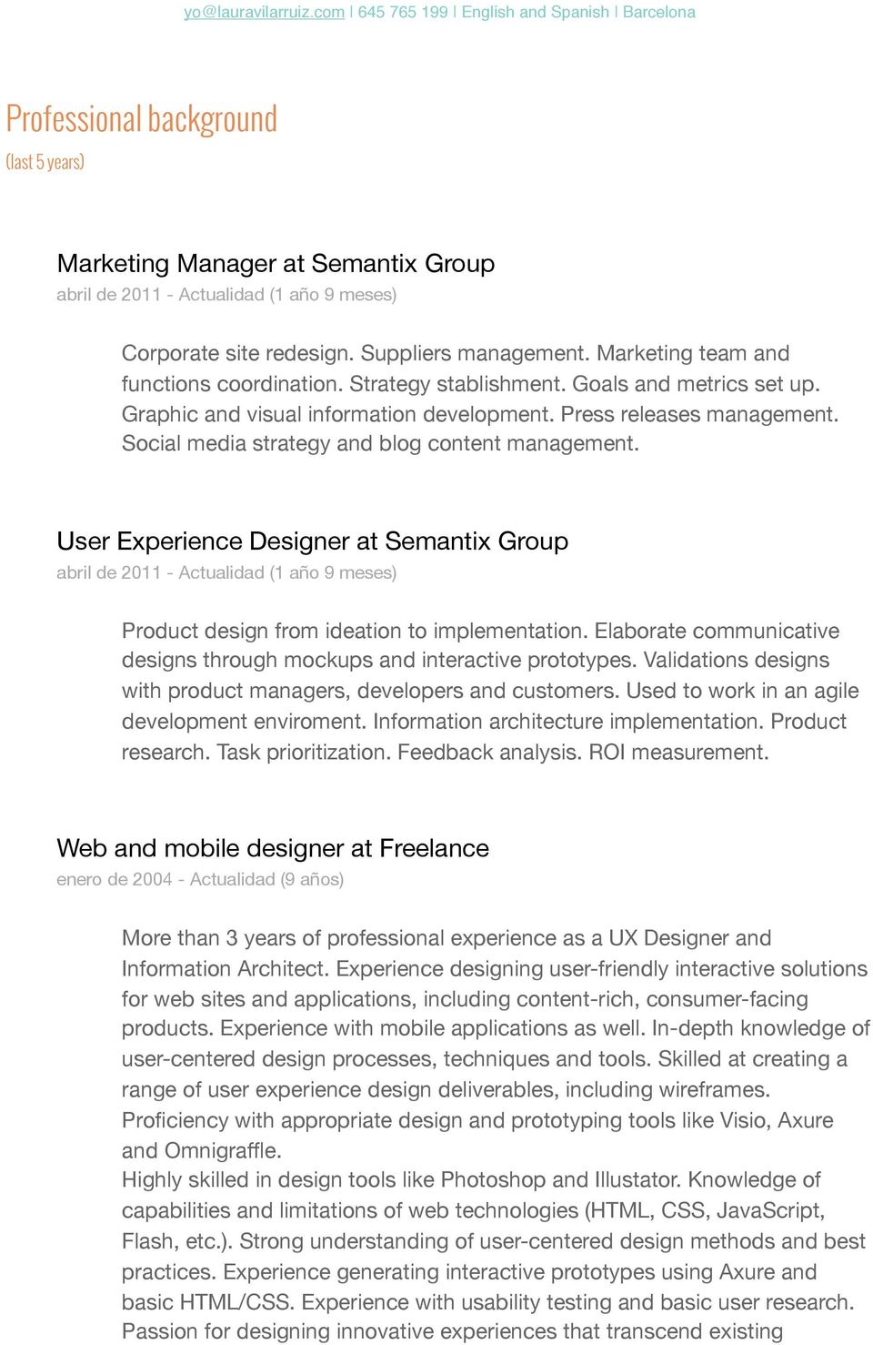 Social media strategy and blog content management. User Experience Designer at Semantix Group abril de 2011 - Actualidad (1 año 9 meses) Product design from ideation to implementation.
