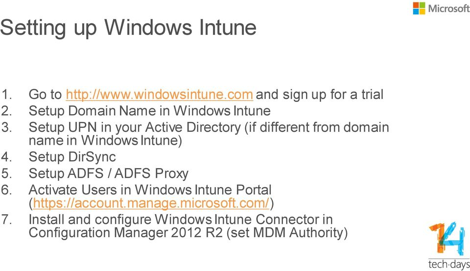 Setup UPN in your Active Directory (if different from domain name in Windows Intune) 4. Setup DirSync 5.