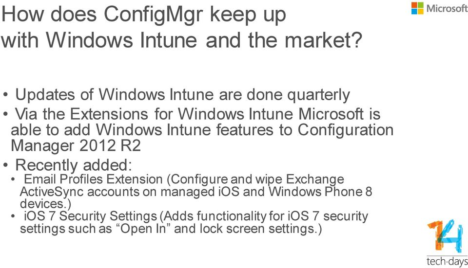 Intune features to Configuration Manager 2012 R2 Recently added: Email Profiles Extension (Configure and wipe Exchange