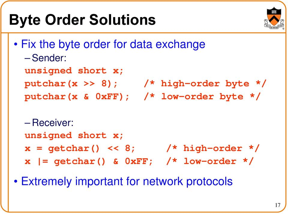 low-order byte */ Receiver: unsigned short x; x = getchar() << 8; /*