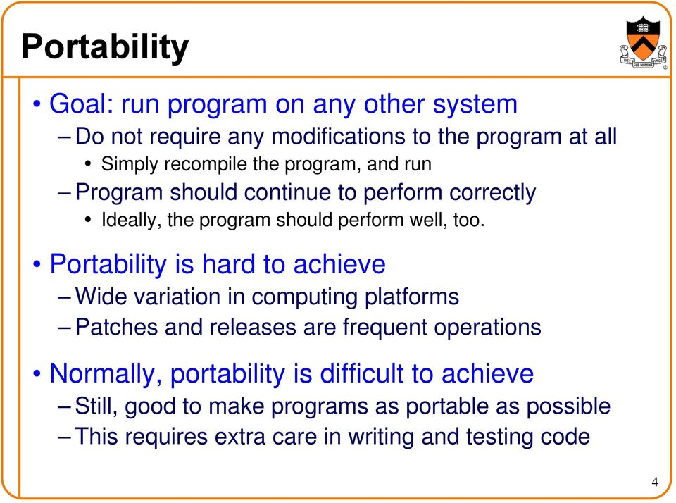 Portability is hard to achieve Wide variation in computing platforms Patches and releases are frequent operations Normally,