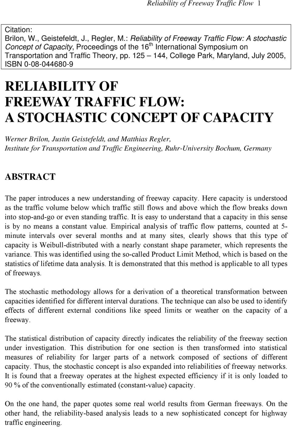 125 144, College Park, Maryland, July 2005, ISBN 0-08-044680-9 RELIABILITY OF FREEWAY TRAFFIC FLOW: A STOCHASTIC CONCEPT OF CAPACITY Werner Brilon, Justin Geistefeldt, and Matthias Regler, Institute