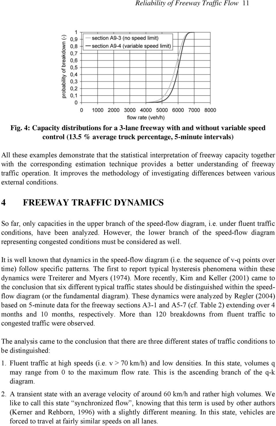a better understanding of freeway traffic operation. It improves the methodology of investigating differences between various external conditions.