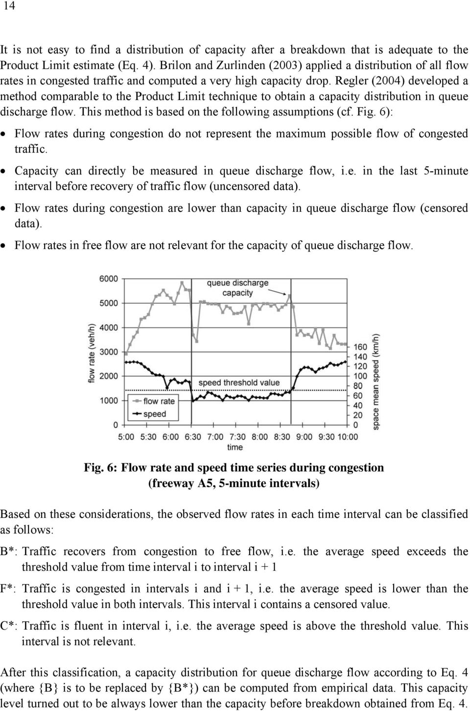 Regler (2004) developed a method comparable to the Product Limit technique to obtain a capacity distribution in queue discharge flow. This method is based on the following assumptions (cf. Fig.